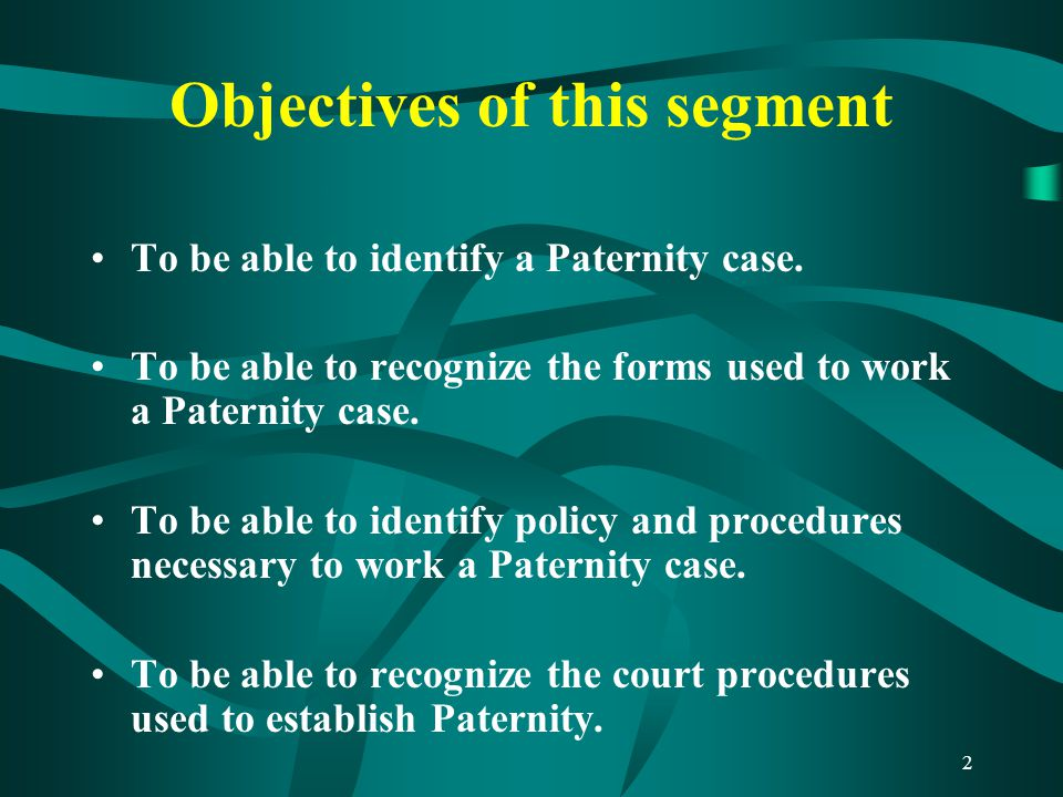 2 Objectives of this segment To be able to identify a Paternity case.