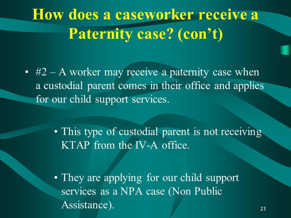 21 How does a caseworker receive a Paternity case.