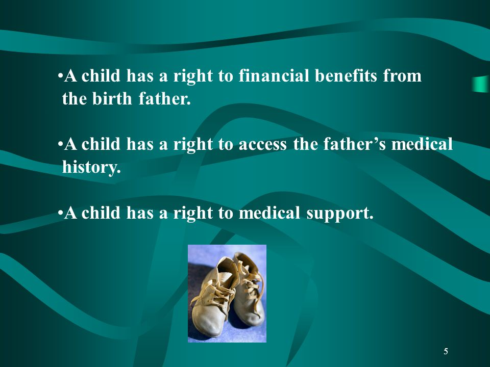 5 A child has a right to financial benefits from the birth father.
