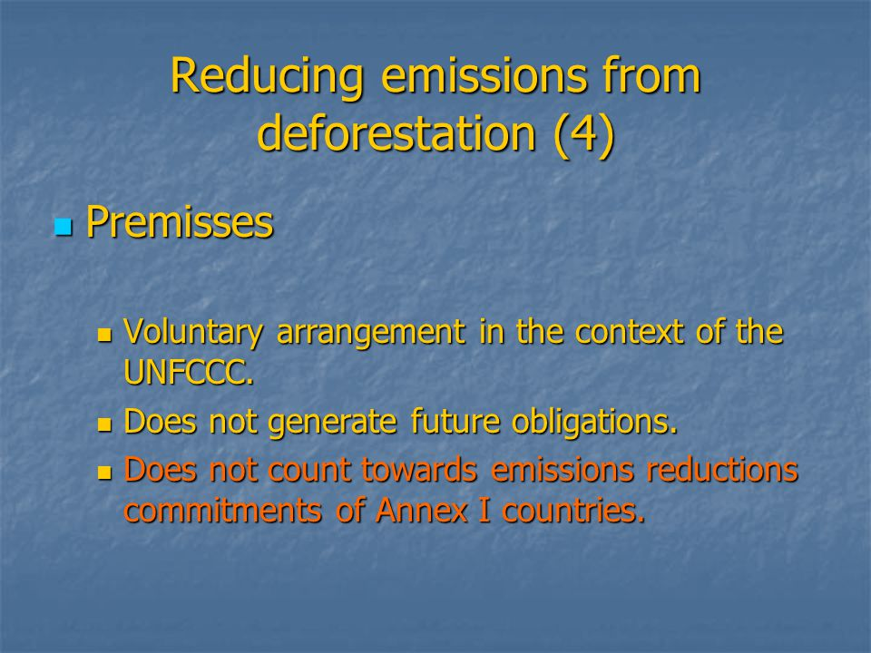 Reducing emissions from deforestation (4) Premisses Premisses Voluntary arrangement in the context of the UNFCCC.