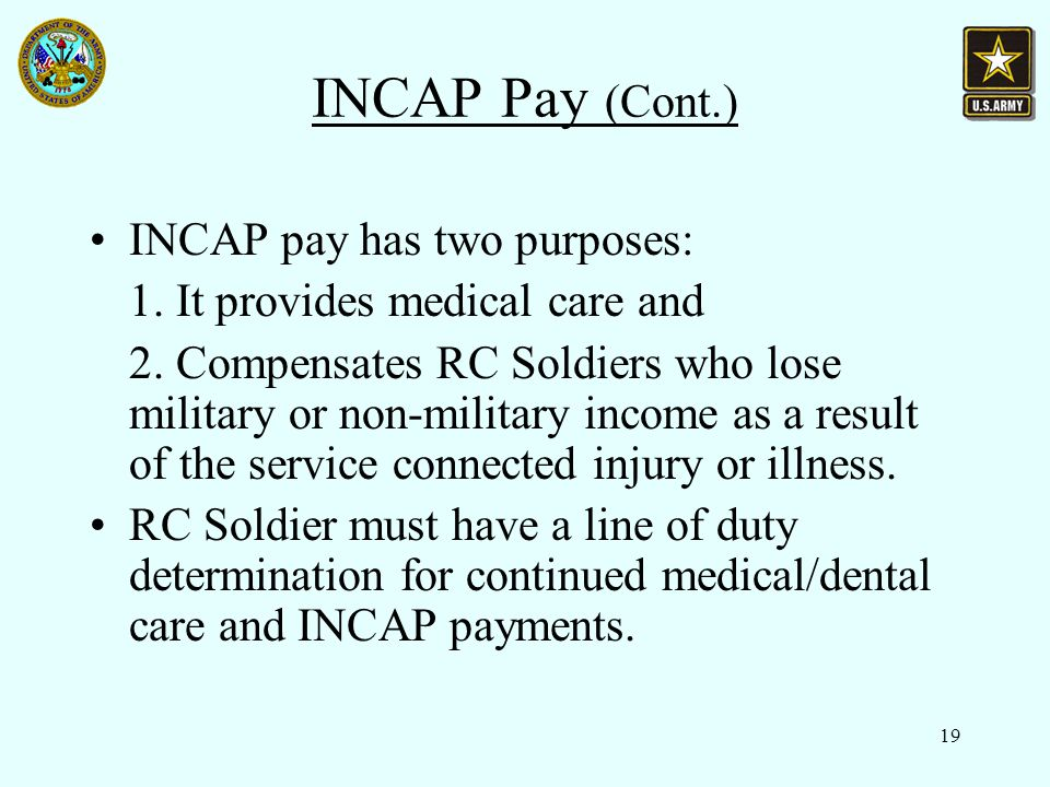 19 INCAP Pay (Cont.) INCAP pay has two purposes: 1.