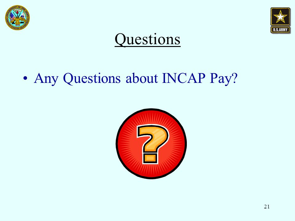 21 Questions Any Questions about INCAP Pay