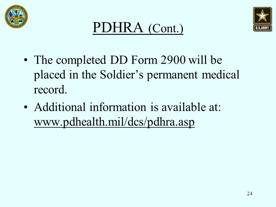 24 PDHRA (Cont.) The completed DD Form 2900 will be placed in the Soldier's permanent medical record.