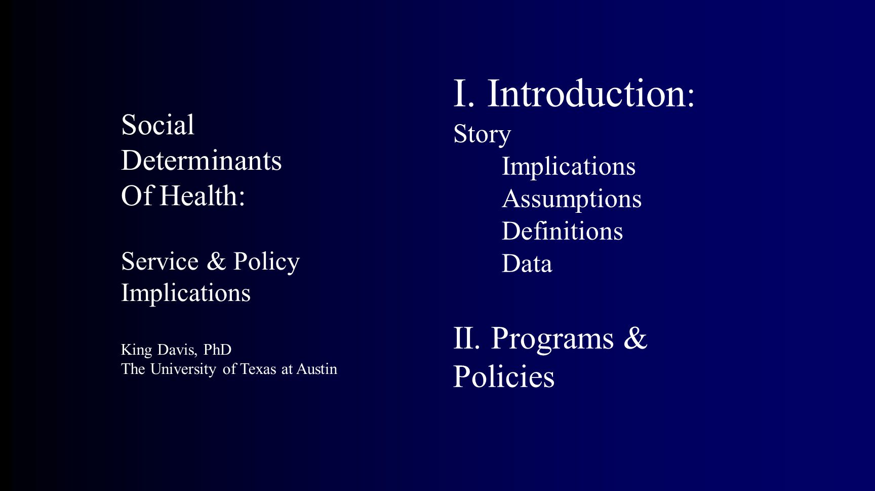 Social Determinants Of Health: Service & Policy Implications King Davis, PhD The University of Texas at Austin I.