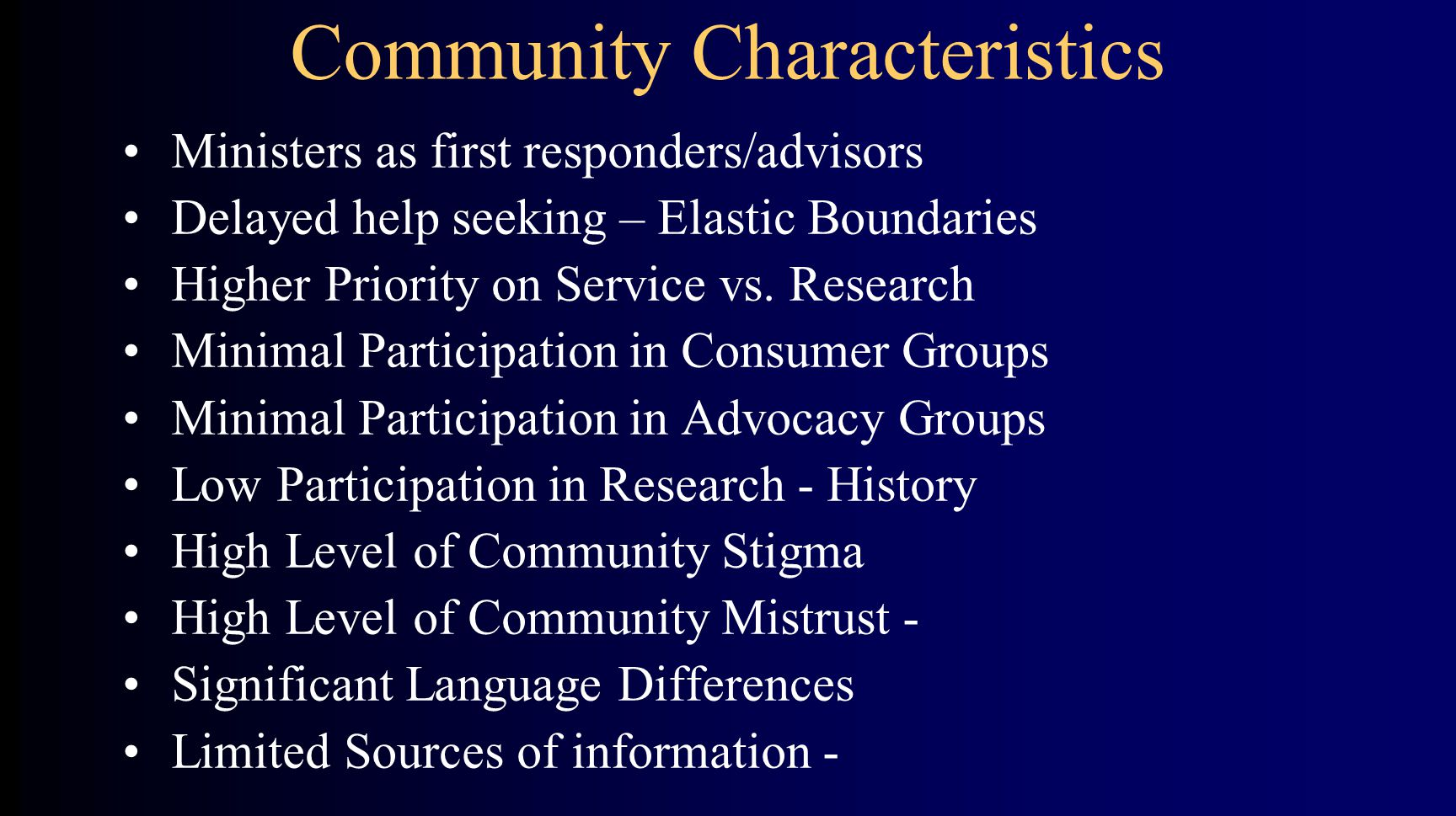 Community Characteristics Ministers as first responders/advisors Delayed help seeking – Elastic Boundaries Higher Priority on Service vs.