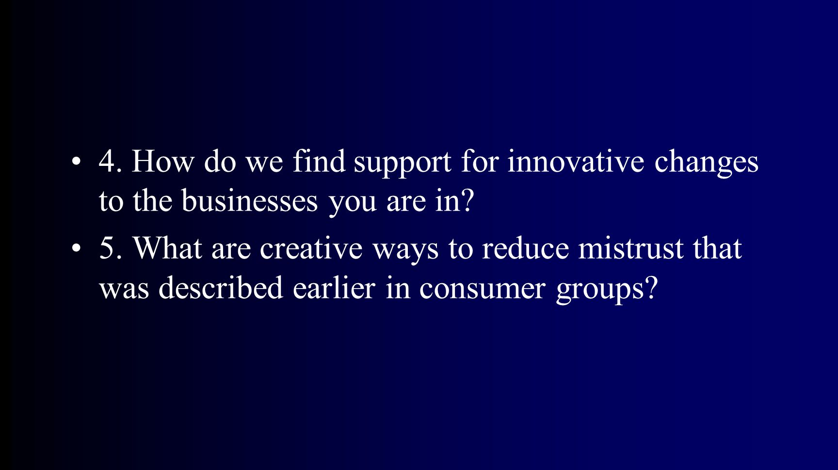 4. How do we find support for innovative changes to the businesses you are in.