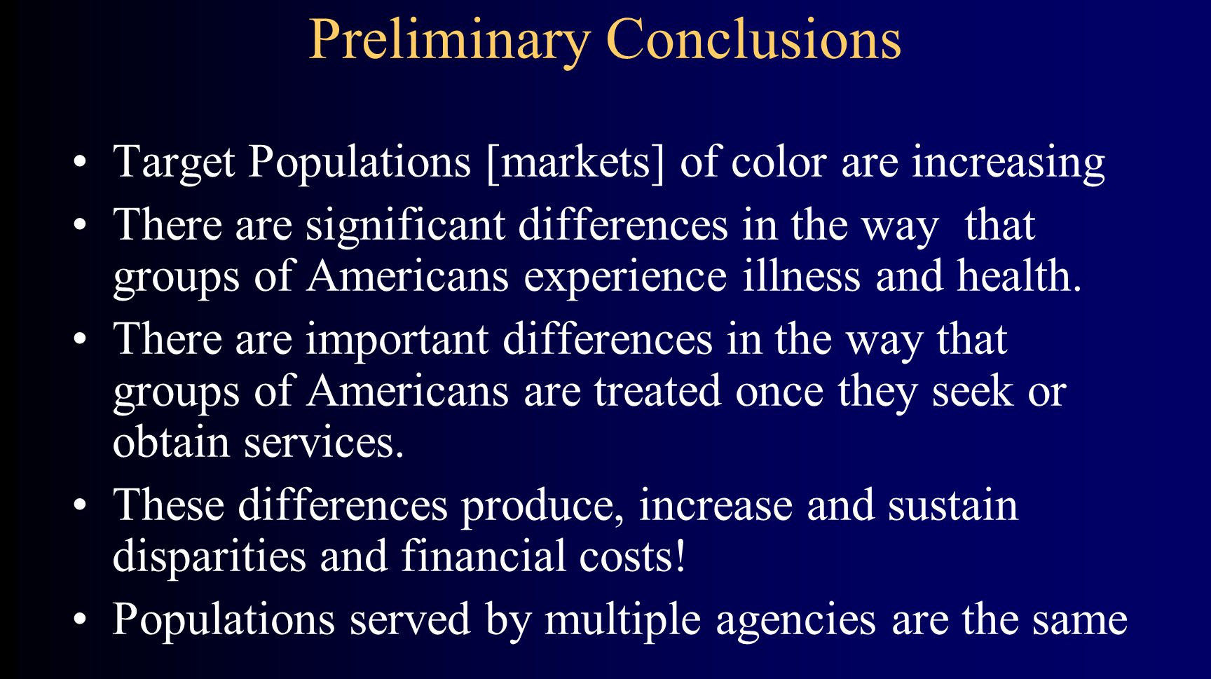 Preliminary Conclusions Target Populations [markets] of color are increasing There are significant differences in the way that groups of Americans experience illness and health.