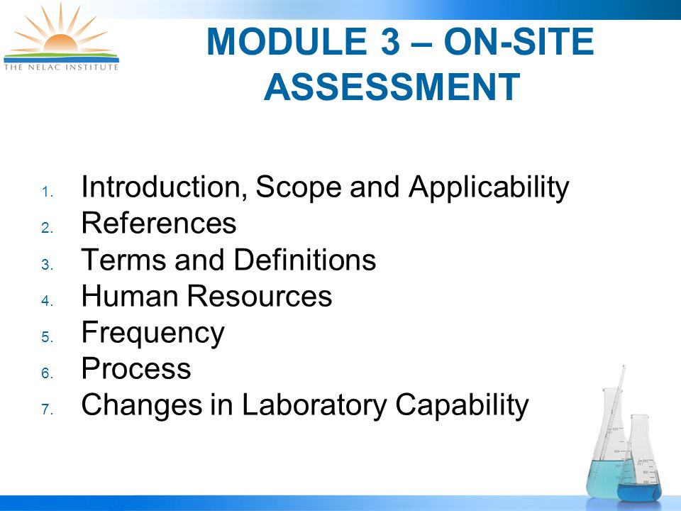 MODULE 3 – ON-SITE ASSESSMENT  Introduction, Scope and Applicability  References  Terms and Definitions  Human Resources  Frequency  Process  Changes in Laboratory Capability