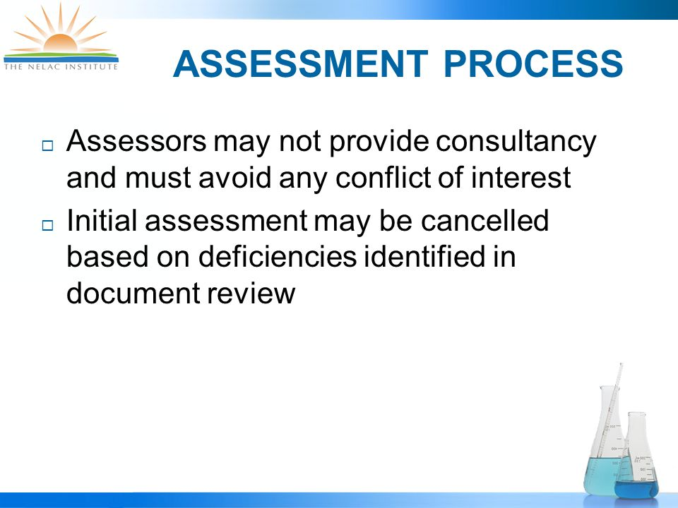 ASSESSMENT PROCESS  Assessors may not provide consultancy and must avoid any conflict of interest  Initial assessment may be cancelled based on deficiencies identified in document review