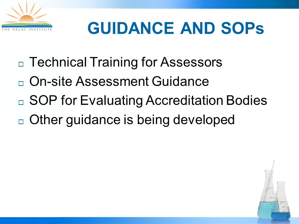 GUIDANCE AND SOPs  Technical Training for Assessors  On-site Assessment Guidance  SOP for Evaluating Accreditation Bodies  Other guidance is being developed