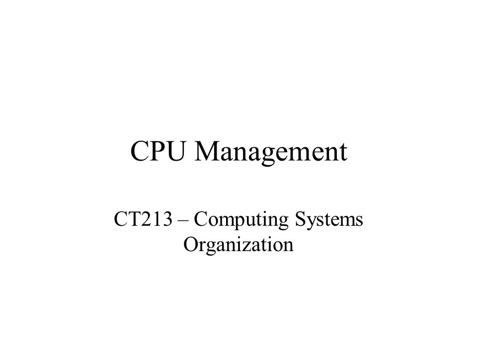CPU Management CT213 – Computing Systems Organization