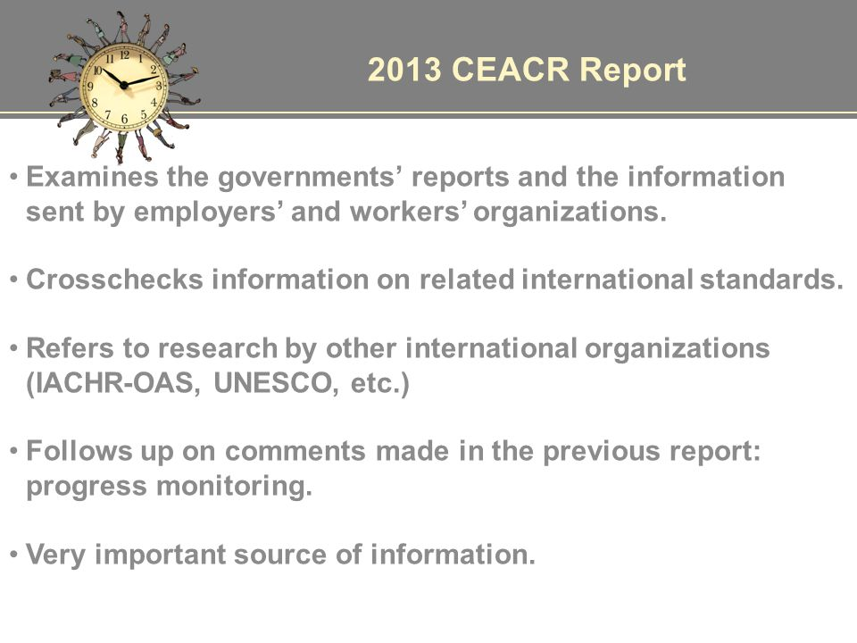 2013 CEACR Report Examines the governments' reports and the information sent by employers' and workers' organizations.