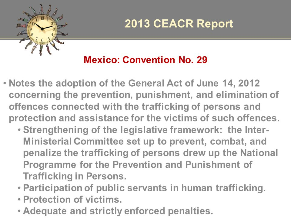 2013 CEACR Report Mexico: Convention No. 29 Notes the adoption of the General Act of June 14, 2012 concerning the prevention, punishment, and eliminat