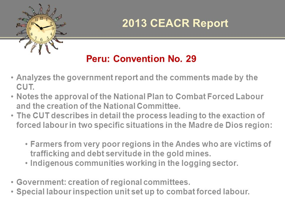 2013 CEACR Report Peru: Convention No. 29 Analyzes the government report and the comments made by the CUT. Notes the approval of the National Plan to