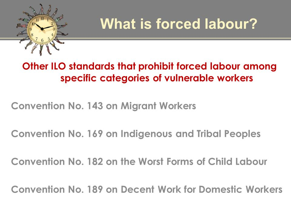 Other ILO standards that prohibit forced labour among specific categories of vulnerable workers Convention No.