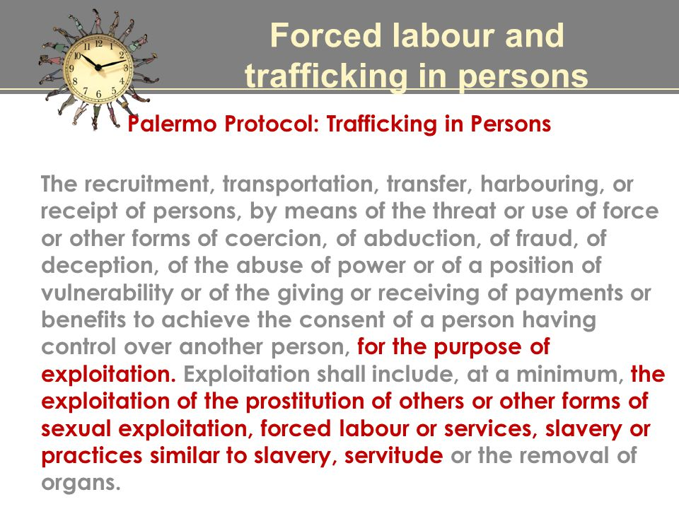 Forced labor Trafficking Trafficking and forced labour For organ harvesting For adoptions or forced marriages unless those cases lead to forced labour Forced prison labour Some cases of work in servitude Most human trafficking cases end with forced labour or exploitation for sexual purposes