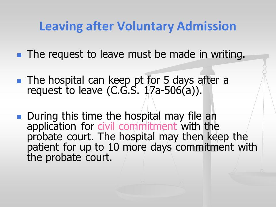 Leaving after Voluntary Admission The request to leave must be made in writing.