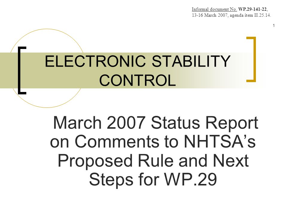 1 ELECTRONIC STABILITY CONTROL March 2007 Status Report on Comments to NHTSA's Proposed Rule and Next Steps for WP.29 Informal document No.