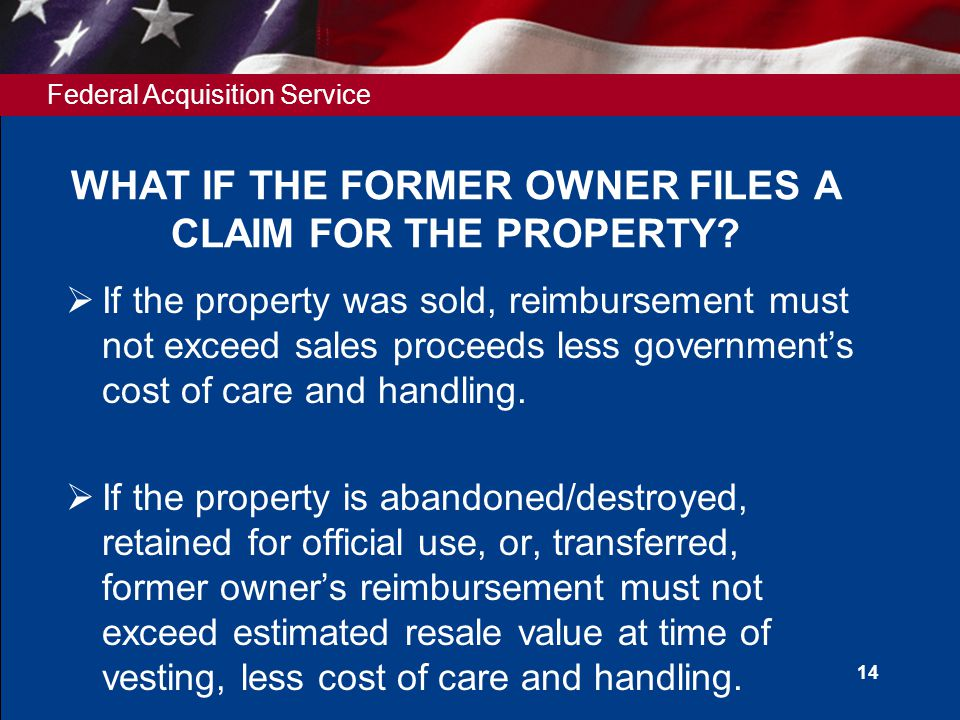 Federal Acquisition Service 14 WHAT IF THE FORMER OWNER FILES A CLAIM FOR THE PROPERTY.
