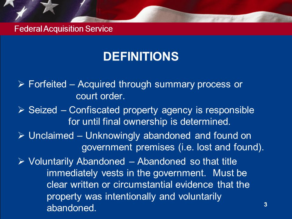 Federal Acquisition Service 3 DEFINITIONS  Forfeited – Acquired through summary process or court order.