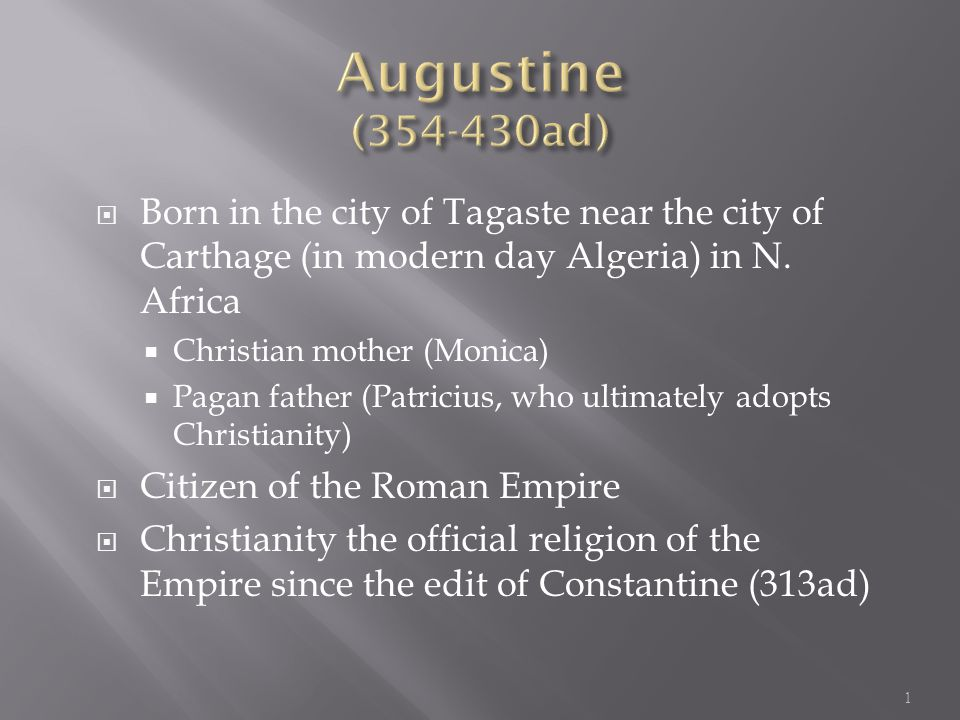  Born in the city of Tagaste near the city of Carthage (in modern day Algeria) in N.