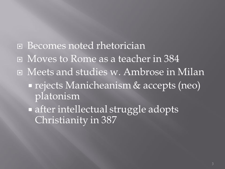  Becomes noted rhetorician  Moves to Rome as a teacher in 384  Meets and studies w.