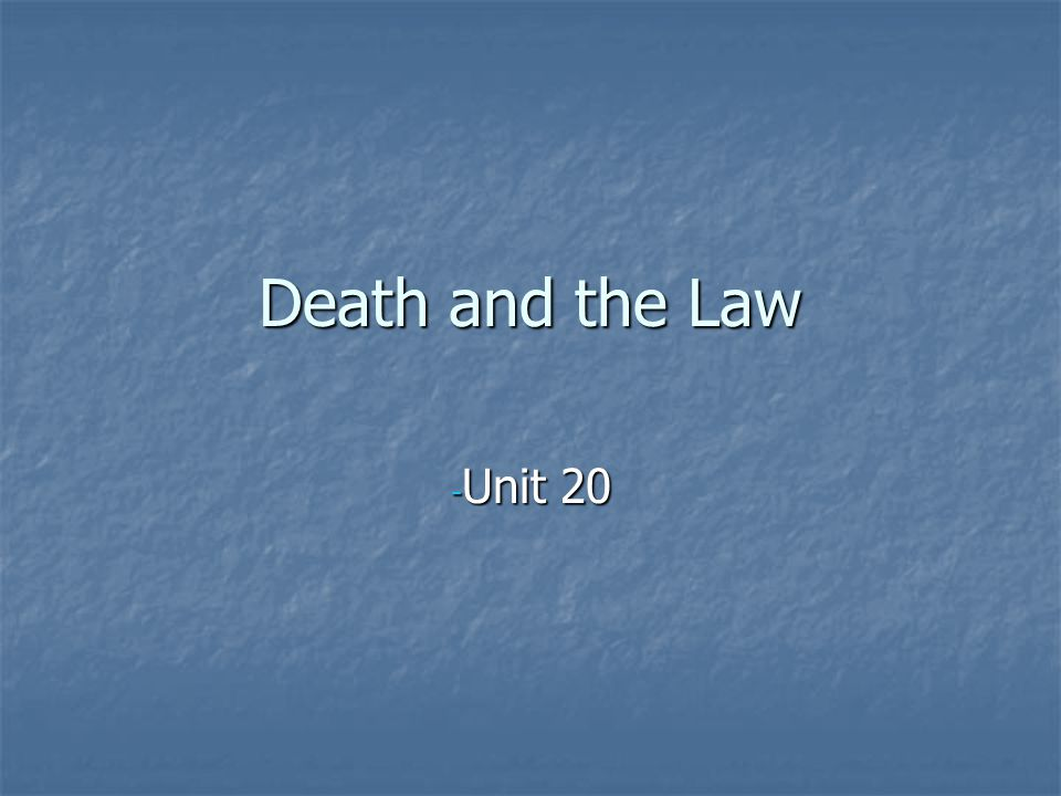 Death and the Law - Unit 20