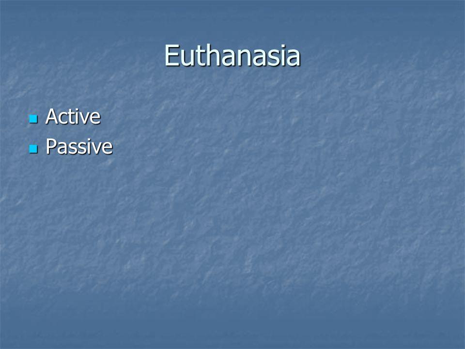Euthanasia Active Active Passive Passive