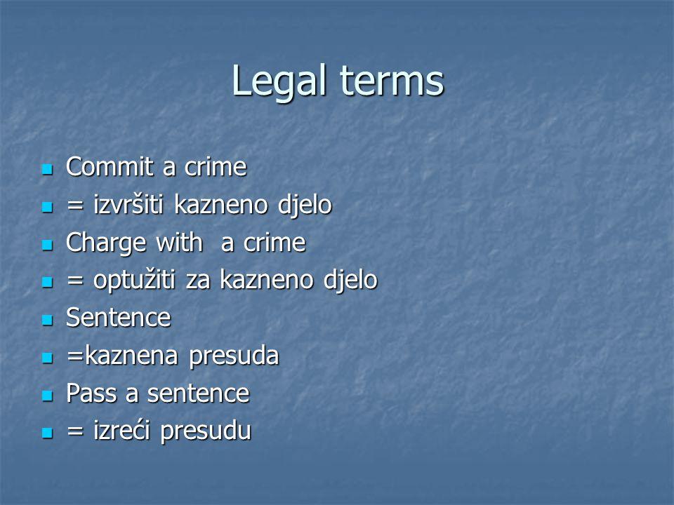 Legal terms Commit a crime Commit a crime = izvršiti kazneno djelo = izvršiti kazneno djelo Charge with a crime Charge with a crime = optužiti za kazneno djelo = optužiti za kazneno djelo Sentence Sentence =kaznena presuda =kaznena presuda Pass a sentence Pass a sentence = izreći presudu = izreći presudu