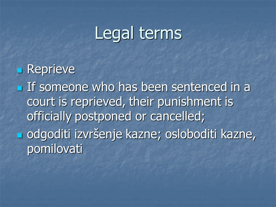 Legal terms Reprieve Reprieve If someone who has been sentenced in a court is reprieved, their punishment is officially postponed or cancelled; If someone who has been sentenced in a court is reprieved, their punishment is officially postponed or cancelled; odgoditi izvršenje kazne; osloboditi kazne, pomilovati odgoditi izvršenje kazne; osloboditi kazne, pomilovati