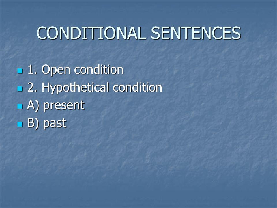 CONDITIONAL SENTENCES 1.Open condition 1. Open condition 2.