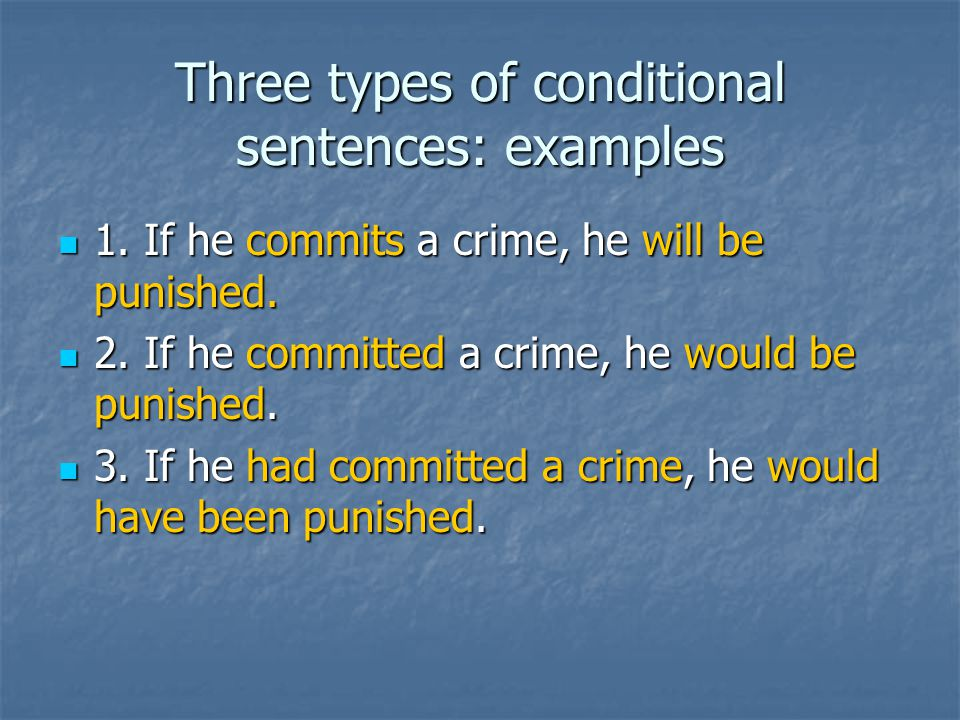 Three types of conditional sentences: examples 1.If he commits a crime, he will be punished.