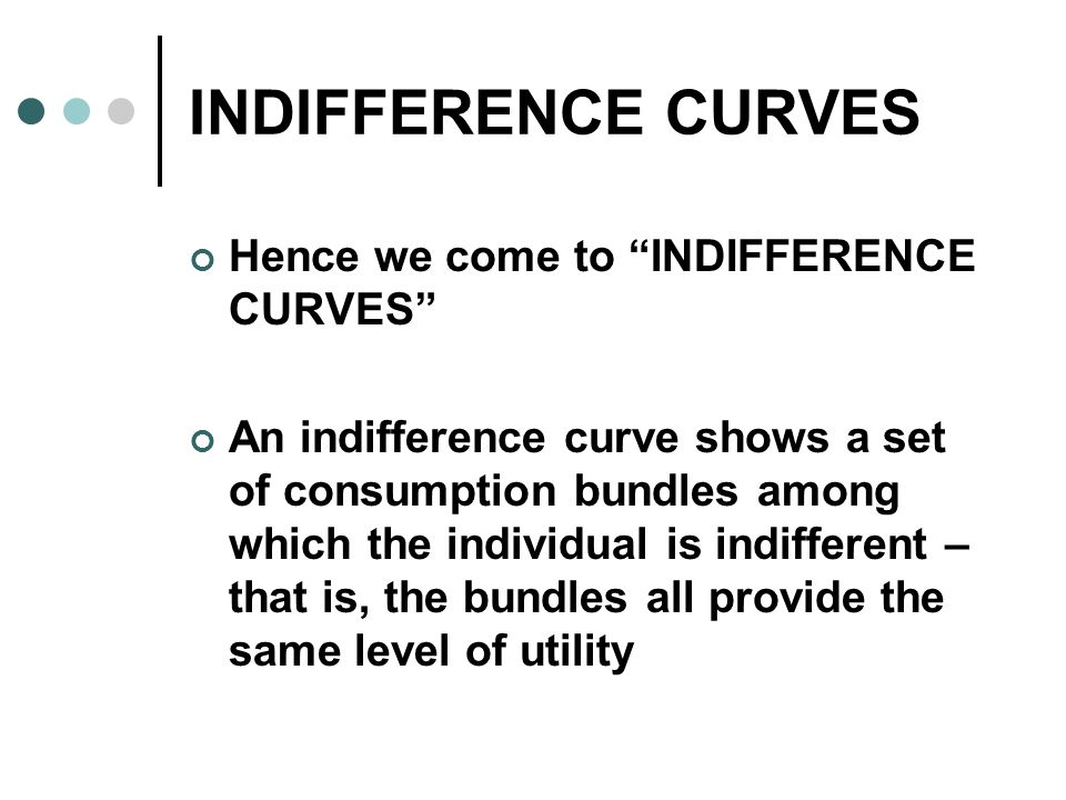 INDIFFERENCE CURVES Co C1 U C1 C1΄ Co Co΄ The bundle (Co,C1) has the same utility level as the bundle (Co΄,C1΄)