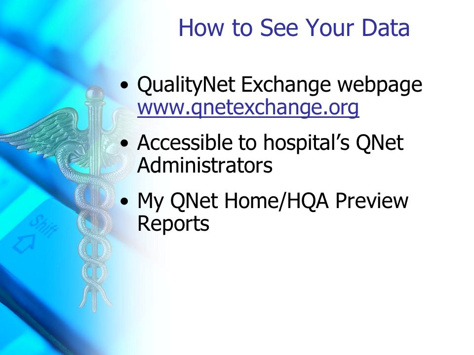 How to See Your Data QualityNet Exchange webpage www.qnetexchange.org www.qnetexchange.org Accessible to hospital's QNet Administrators My QNet Home/HQA Preview Reports