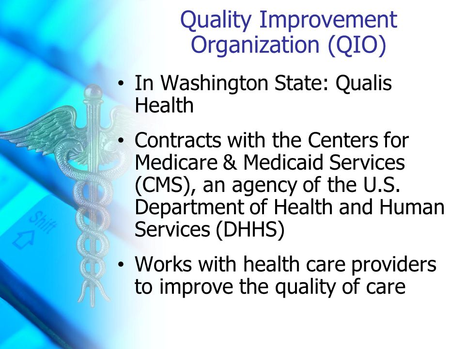 Quality Improvement Organization (QIO) In Washington State: Qualis Health Contracts with the Centers for Medicare & Medicaid Services (CMS), an agency of the U.S.