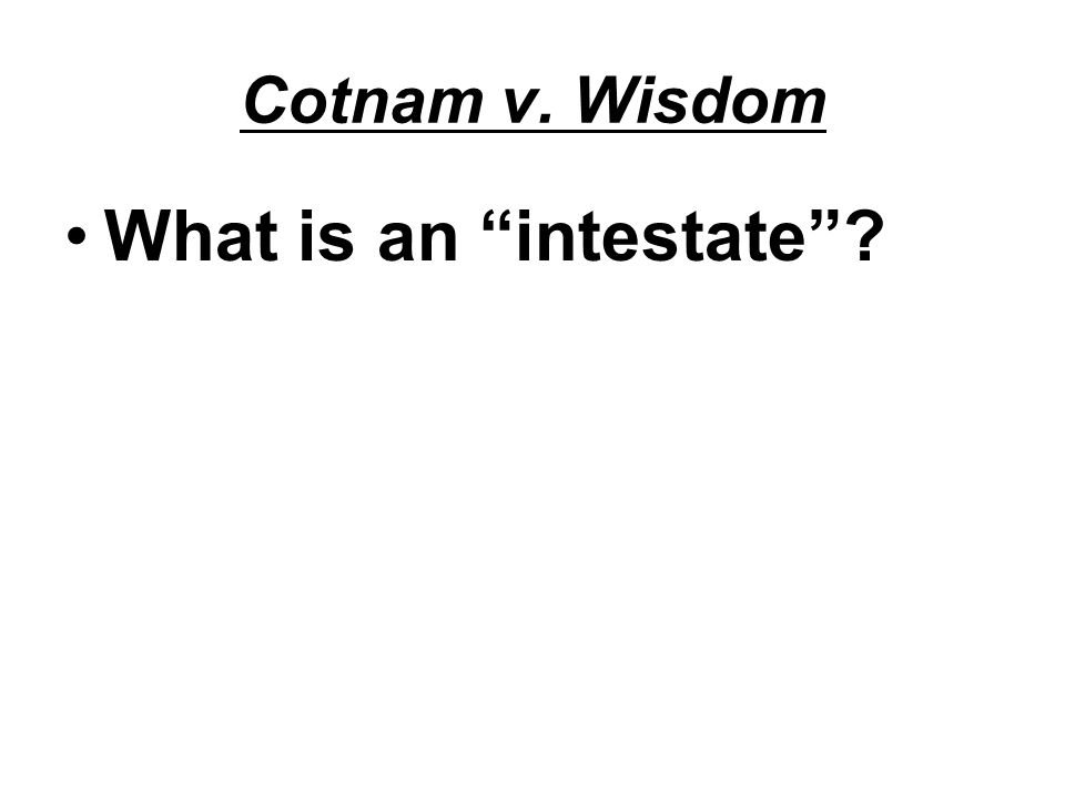 Cotnam v. Wisdom What is an intestate