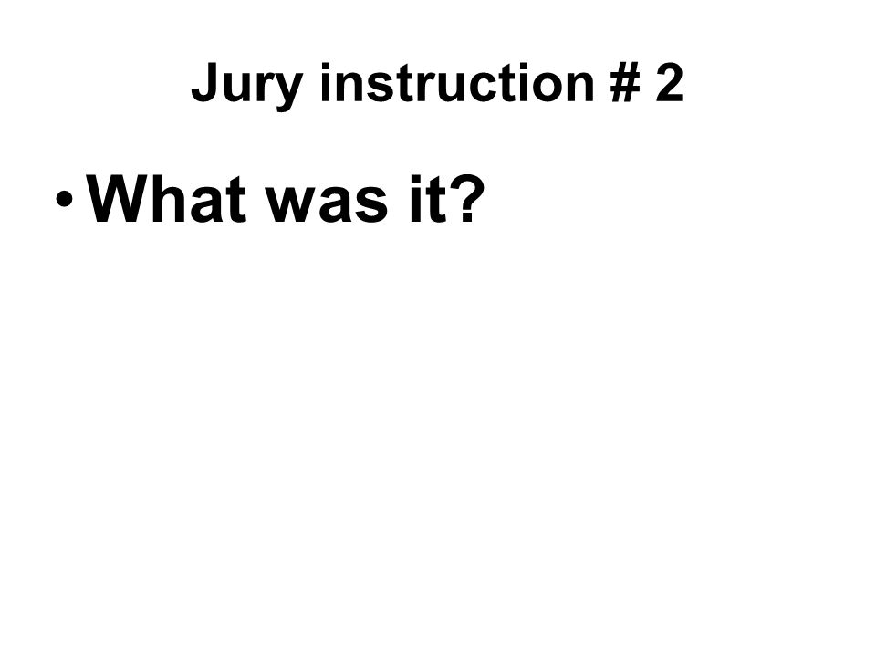 Jury instruction # 2 What was it