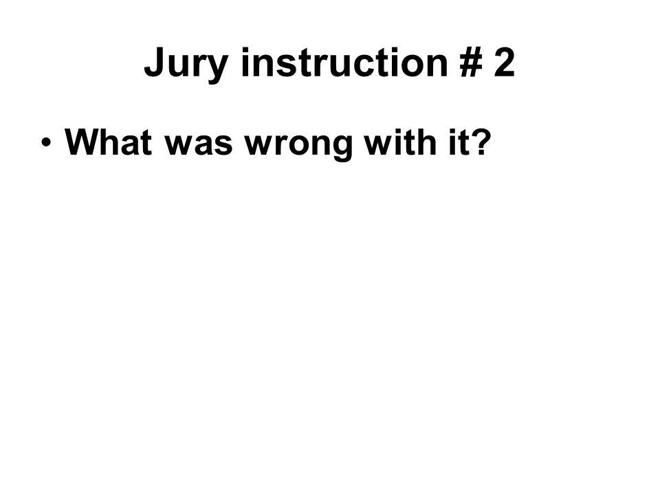 Jury instruction # 2 What was wrong with it