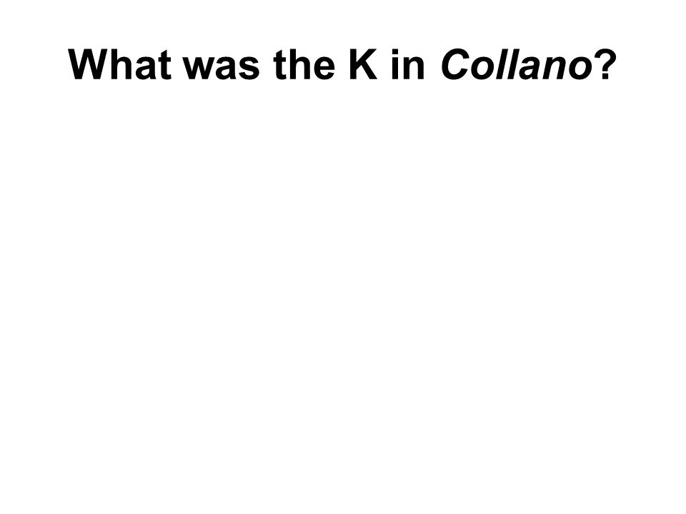 What was the K in Collano