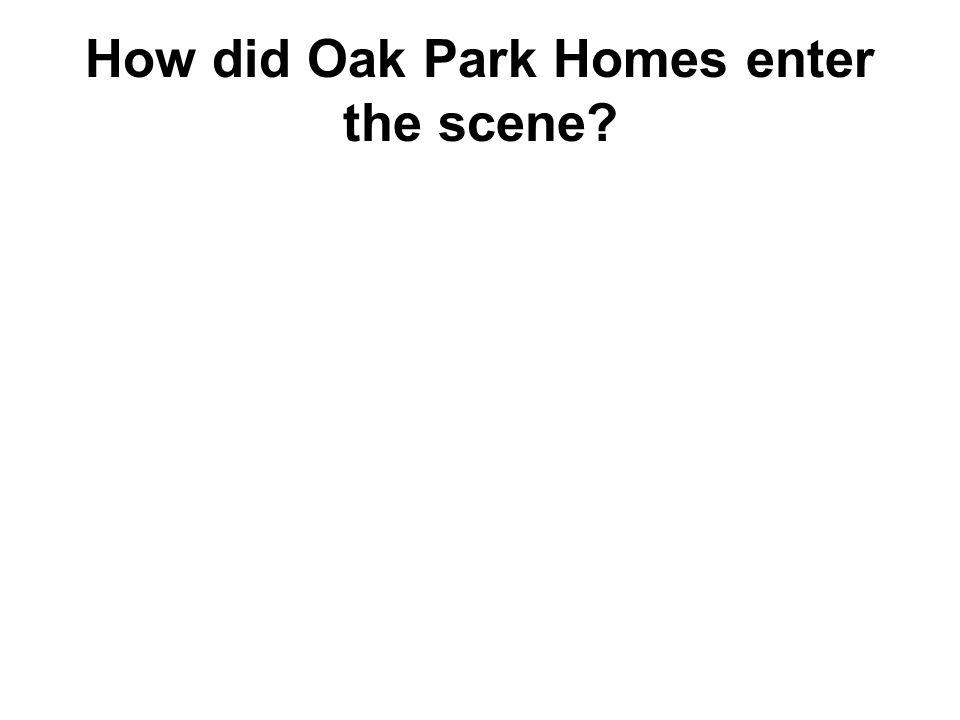 How did Oak Park Homes enter the scene