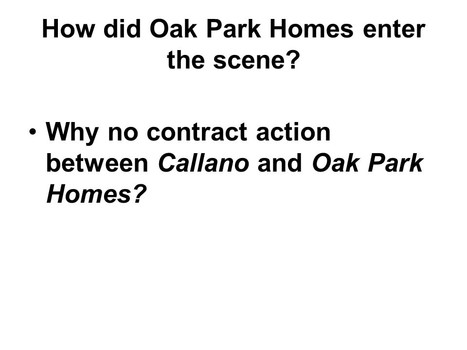 Why no contract action between Callano and Oak Park Homes