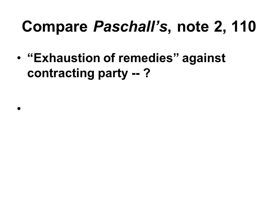 Compare Paschall's, note 2, 110 Exhaustion of remedies against contracting party --
