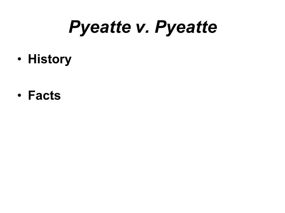 Pyeatte v. Pyeatte History Facts