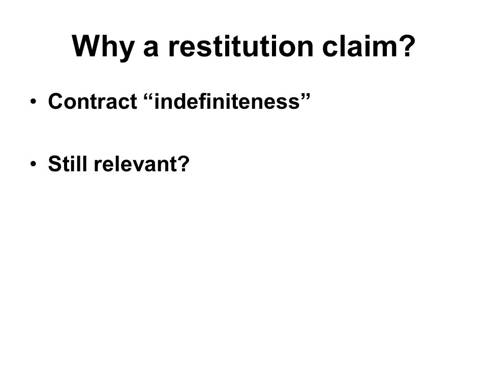 Why a restitution claim Contract indefiniteness Still relevant
