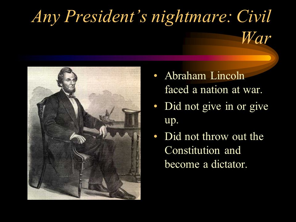 Any President's nightmare: Civil War Abraham Lincoln faced a nation at war.