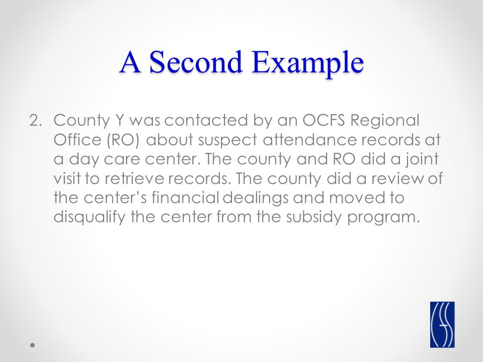 A Second Example 2.County Y was contacted by an OCFS Regional Office (RO) about suspect attendance records at a day care center.
