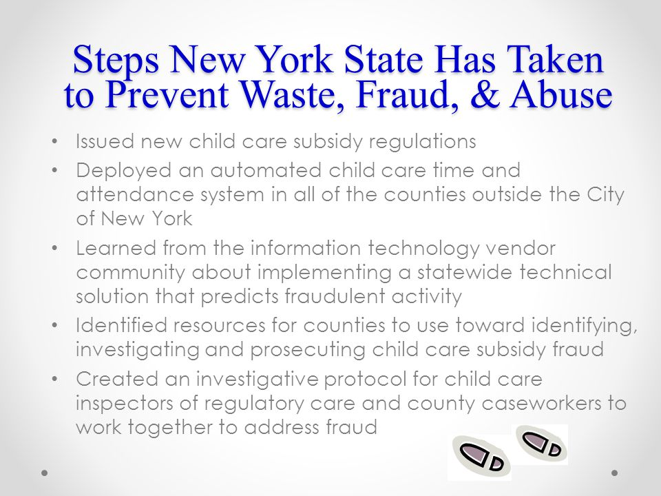New Child Care Subsidy Fraud Regulations OCFS revised the child care subsidy regulations to: o Provide local social services districts with more authority to stop child care payments where appropriate o Initiate enforcement actions against child care providers when they are found to be engaging in fraudulent activities