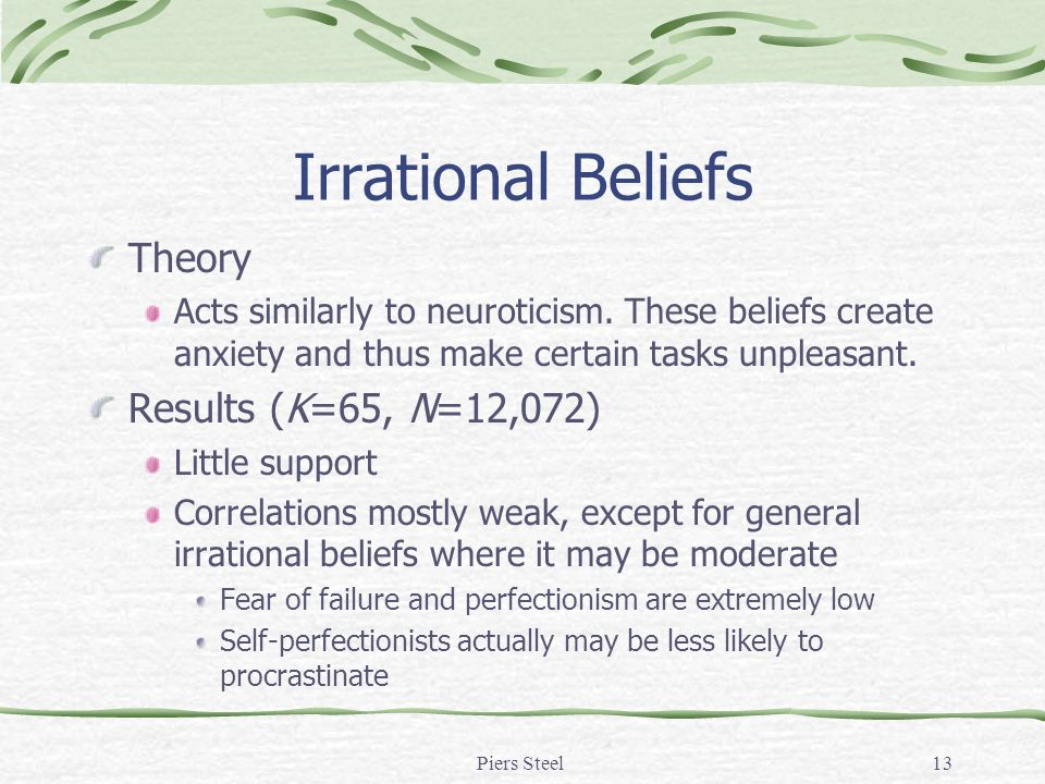 Piers Steel13 Irrational Beliefs Theory Acts similarly to neuroticism.