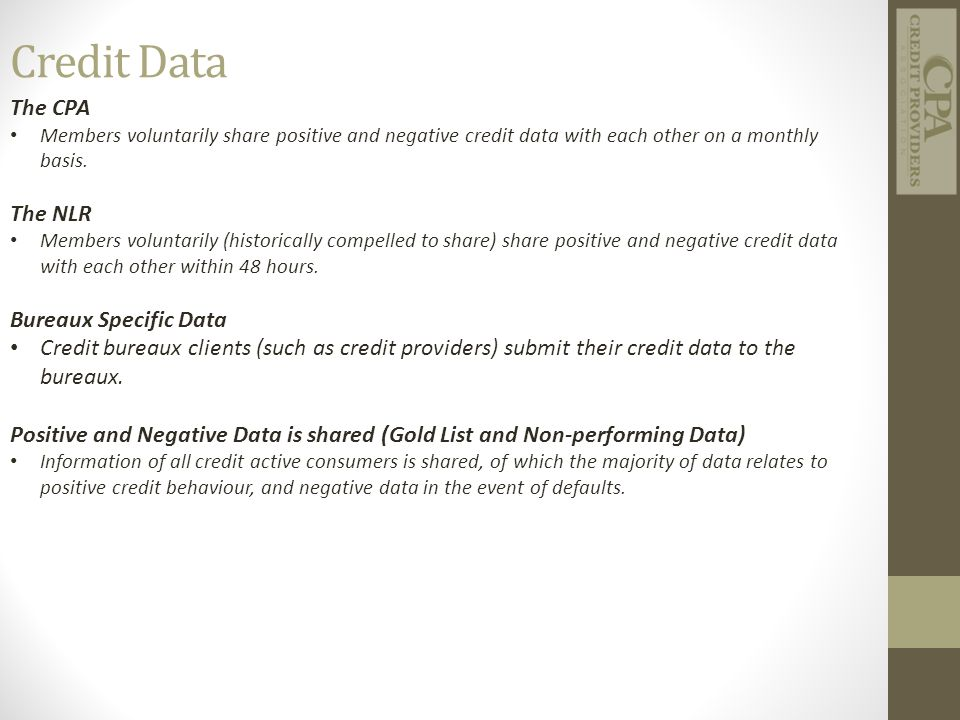 Credit Data The CPA Members voluntarily share positive and negative credit data with each other on a monthly basis. The NLR Members voluntarily (histo
