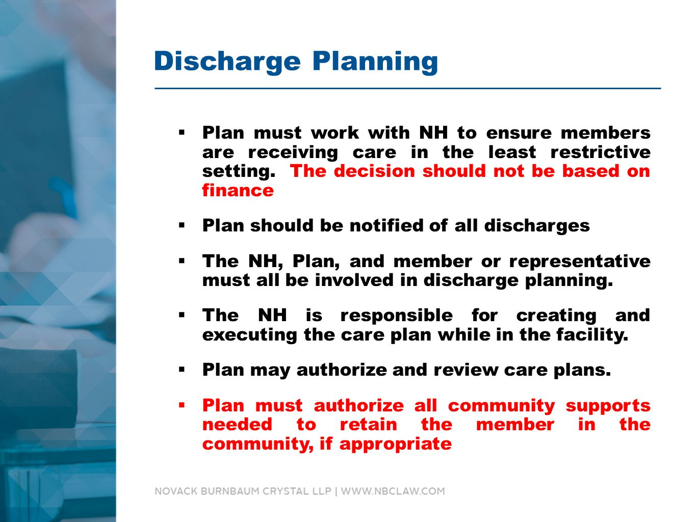 Discharge Planning  Plan must work with NH to ensure members are receiving care in the least restrictive setting.